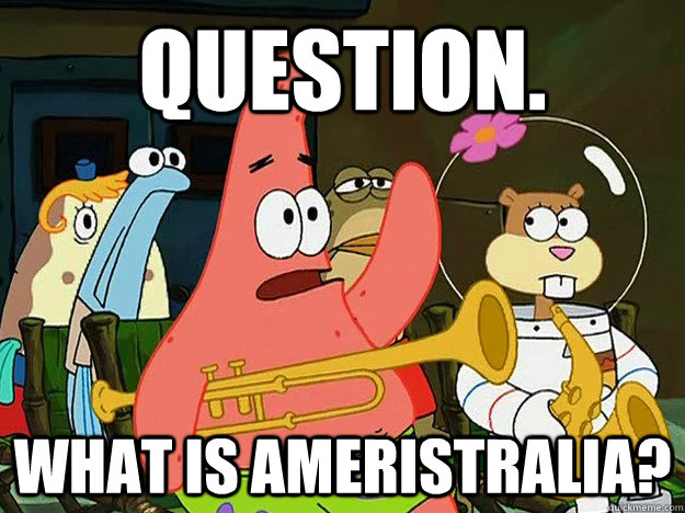 Question. What is ameristralia? - Question. What is ameristralia?  Question Asking Patrick