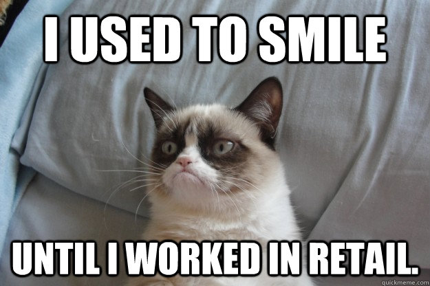 I used to smile until I worked in retail. - I used to smile until I worked in retail.  Misc