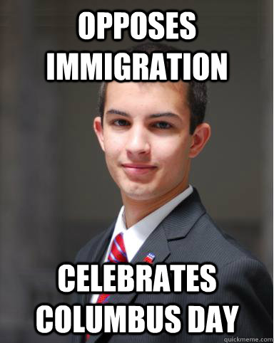 opposes immigration celebrates columbus day - opposes immigration celebrates columbus day  College Conservative