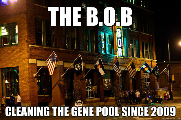 The B.O.B Cleaning the gene pool since 2009 - The B.O.B Cleaning the gene pool since 2009  Misc