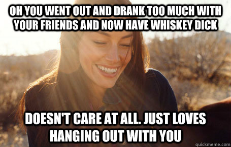 oh you went out and drank too much with your friends and now have whiskey dick doesn't care at all. just loves hanging out with you - oh you went out and drank too much with your friends and now have whiskey dick doesn't care at all. just loves hanging out with you  Awesome Girlfriend Alice