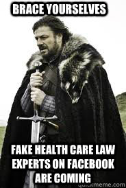Brace Yourselves Fake health care law experts on facebook are coming - Brace Yourselves Fake health care law experts on facebook are coming  Brace Yourselves