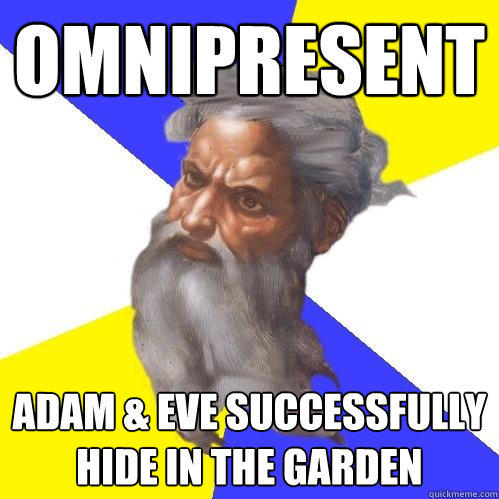 OMNIPRESENT Adam & Eve successfully hide in the Garden - OMNIPRESENT Adam & Eve successfully hide in the Garden  Advice God