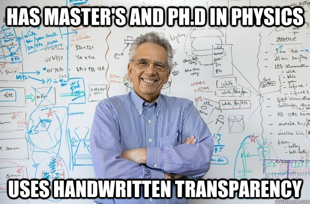 has master's and ph.d in Physics  Uses handwritten transparency - has master's and ph.d in Physics  Uses handwritten transparency  Engineering Professor