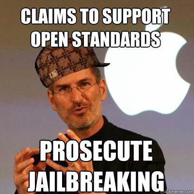 claims to support open standards prosecute jailbreaking - claims to support open standards prosecute jailbreaking  Scumbag Steve Jobs