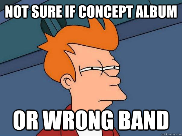 Not sure if concept album Or wrong band - Not sure if concept album Or wrong band  Futurama Fry