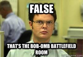 FALSE that's the Bob-omb Battlefield room  - FALSE that's the Bob-omb Battlefield room   Dwight False