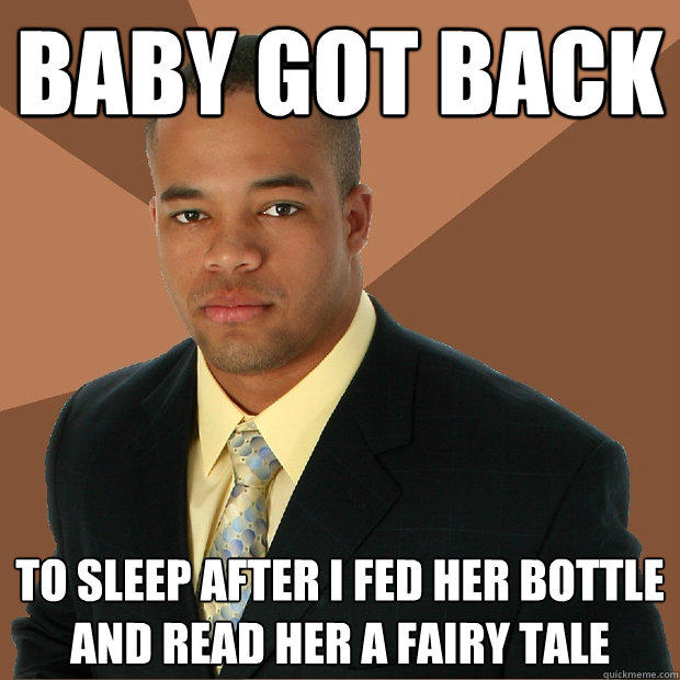 baby got back to sleep after I fed her bottle and read her a fairy tale - baby got back to sleep after I fed her bottle and read her a fairy tale  Successful Black Man