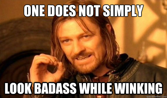 one does not simply look badass while winking - one does not simply look badass while winking  onedoesnotsimply