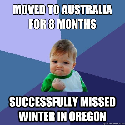 Moved to Australia for 8 months Successfully missed winter in Oregon - Moved to Australia for 8 months Successfully missed winter in Oregon  Success Kid
