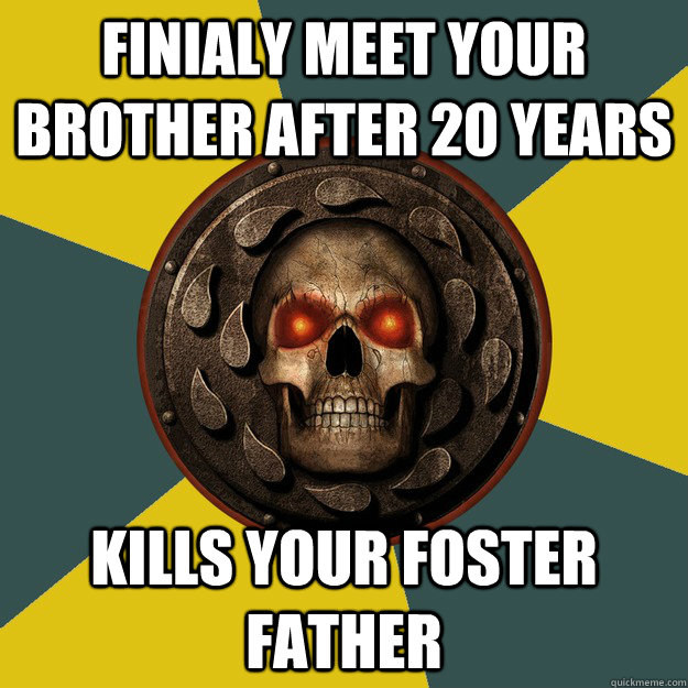 Finialy meet your brother after 20 years  kills your foster father  - Finialy meet your brother after 20 years  kills your foster father   Baldurs Gate Logic