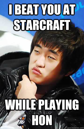 I Beat You At Starcraft While Playing Hon Unimpressed Flash