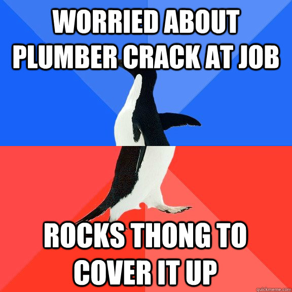 Worried about plumber crack at job Rocks Thong to cover it up - Worried about plumber crack at job Rocks Thong to cover it up  Socially Awkward Awesome Penguin