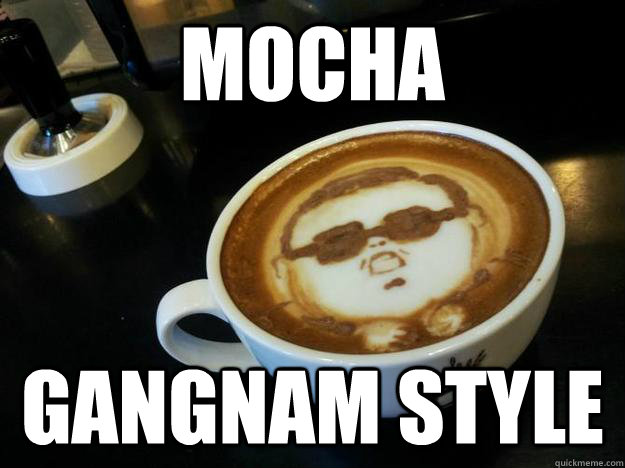 Mocha Gangnam Style  Gangam Style latt