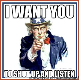 I want you to shut up and listen  Uncle Sam