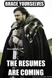Brace Yourselves The Resumes are coming - Brace Yourselves The Resumes are coming  Brace Yourselves