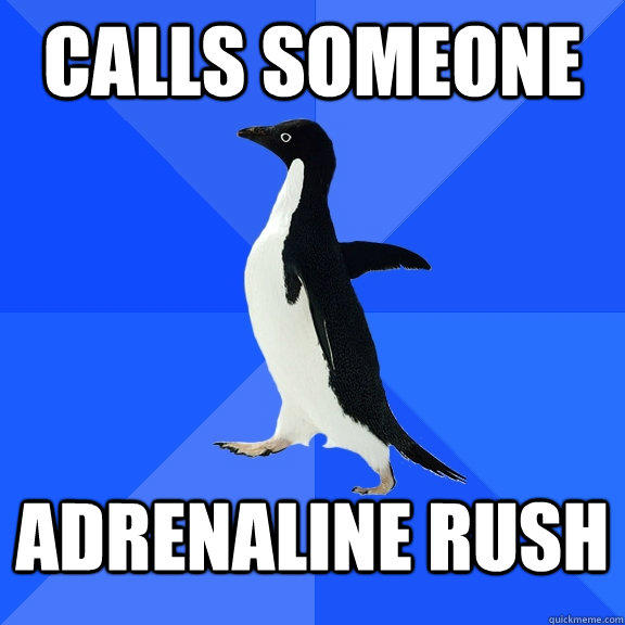 Calls someone Adrenaline rush - Calls someone Adrenaline rush  Socially Awkward Penguin