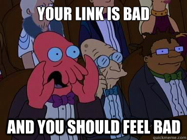 Your link is bad And you should feel bad - Your link is bad And you should feel bad  X is bad and you should feel bad