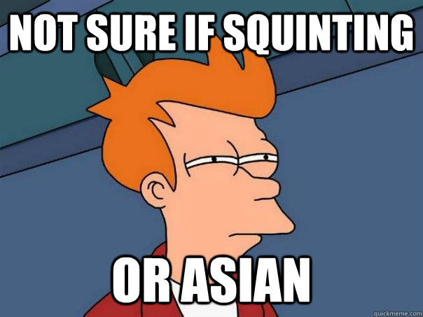 Not sure if squinting or asian - Not sure if squinting or asian  Futurama Fry