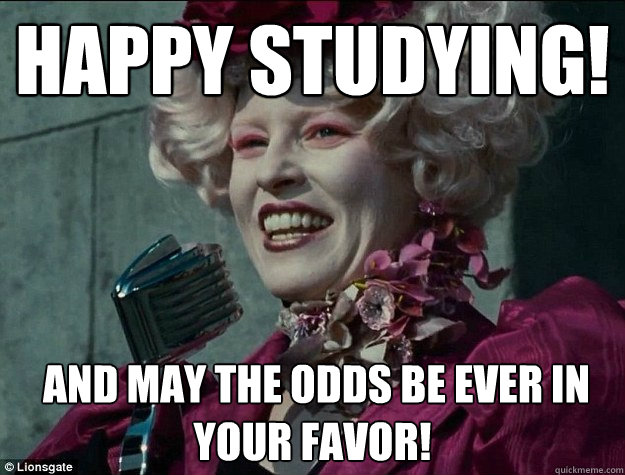 Happy Studying!  and May the odds be EVER in your favor!