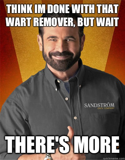 Think im done with that wart remover, But wait There's more  Billy Mays