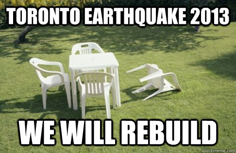 TORONTO EARTHQUAKE 2013 WE WILL REBUILD