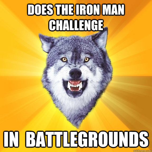 Does the iron man challenge  In  Battlegrounds - Does the iron man challenge  In  Battlegrounds  Courage Wolf