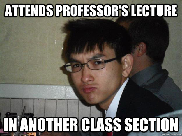 Attends Professor's lecture In another class section - Attends Professor's lecture In another class section  Rebellious Asian