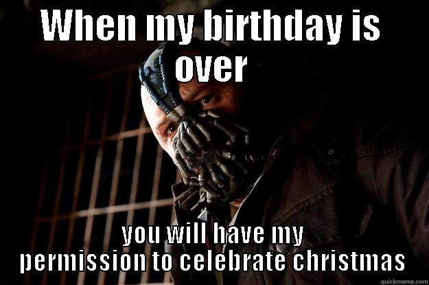 Bday *** - WHEN MY BIRTHDAY IS OVER YOU WILL HAVE MY PERMISSION TO CELEBRATE CHRISTMAS Angry Bane