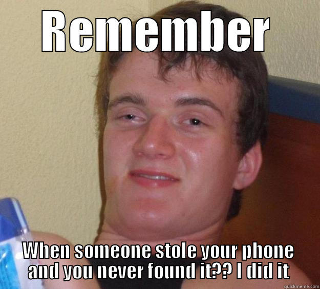 REMEMBER WHEN SOMEONE STOLE YOUR PHONE AND YOU NEVER FOUND IT?? I DID IT 10 Guy