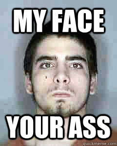 face ass My your