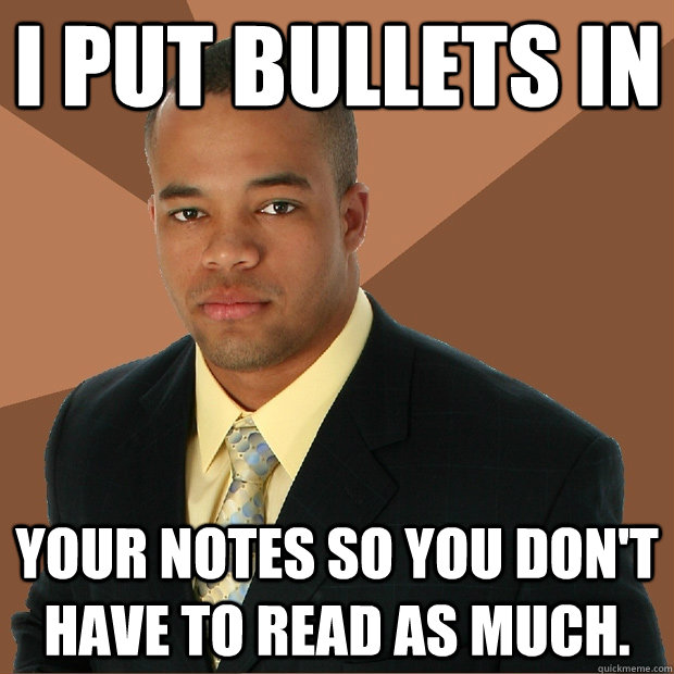 I put bullets in  your notes so you don't have to read as much. - I put bullets in  your notes so you don't have to read as much.  Successful Black Man