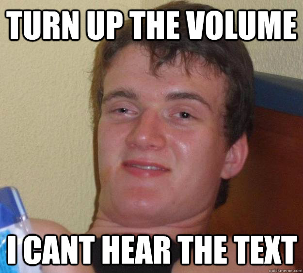 turn up the volume I cant hear the text - turn up the volume I cant hear the text  10 Guy