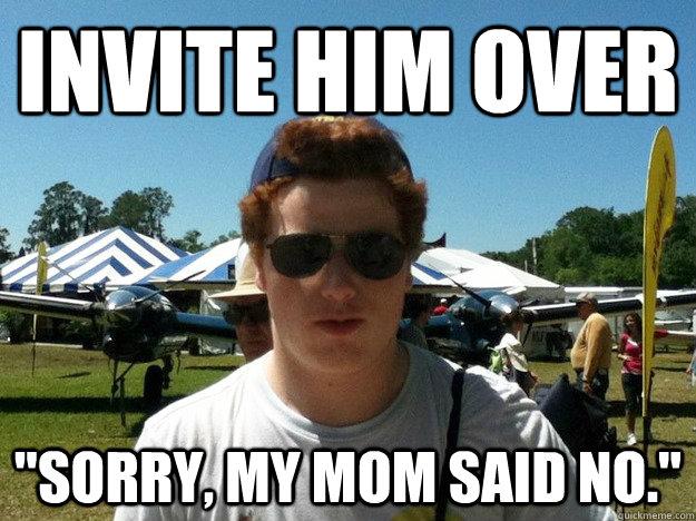 Invite him over