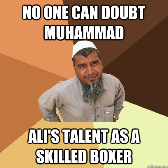 No one can doubt Muhammad Ali's talent as a skilled boxer  Ordinary Muslim Man