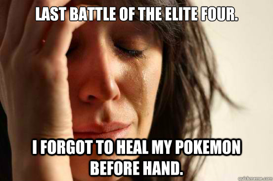 Last battle of the elite four. I forgot to heal my pokemon before hand. - Last battle of the elite four. I forgot to heal my pokemon before hand.  First World Problems