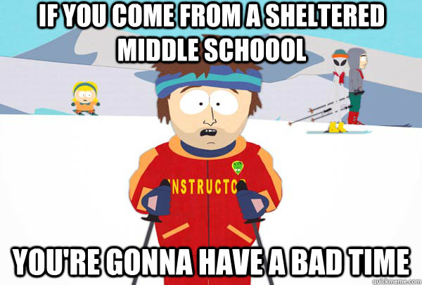 if you come from a sheltered middle schoool You're gonna have a bad time - if you come from a sheltered middle schoool You're gonna have a bad time  Super Cool Ski Instructor