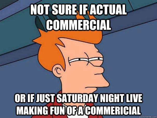 not sure if actual commercial or if just saturday night live making fun of a commericial - not sure if actual commercial or if just saturday night live making fun of a commericial  FuturamaFry