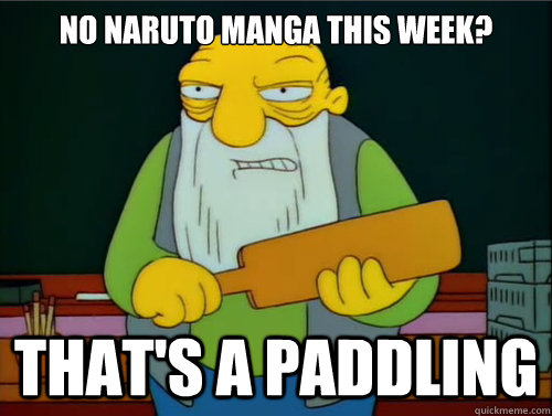 No naruto manga this week? That's a paddling