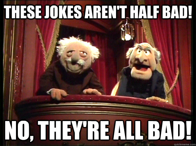 These jokes aren't half bad! No, they're all bad!  Muppets Old men