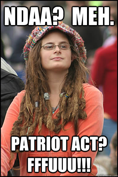 NDAA?  Meh. Patriot act? FFFUUU!!! - NDAA?  Meh. Patriot act? FFFUUU!!!  College Liberal