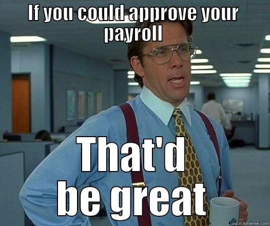 Payroll Meme - IF YOU COULD APPROVE YOUR PAYROLL THAT'D BE GREAT Office Space Lumbergh