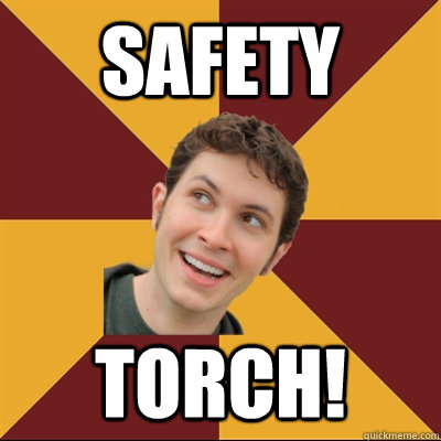 SAFETY TORCH!