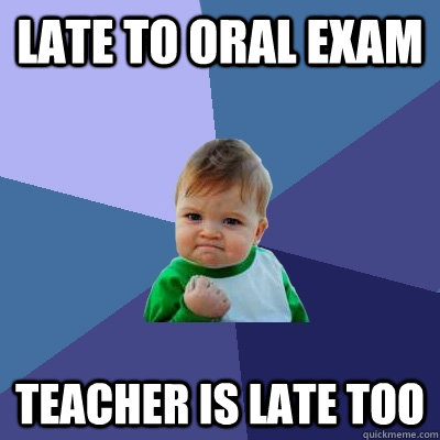 Late to oral exam Teacher is late too - Late to oral exam Teacher is late too  Success Kid