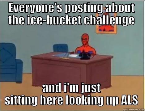 ALS ice-bucket challenge - EVERYONE'S POSTING ABOUT THE ICE-BUCKET CHALLENGE AND I'M JUST SITTING HERE LOOKING UP ALS Spiderman Desk