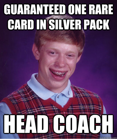 guaranteed one rare card in silver pack head coach - guaranteed one rare card in silver pack head coach  Bad Luck Brian