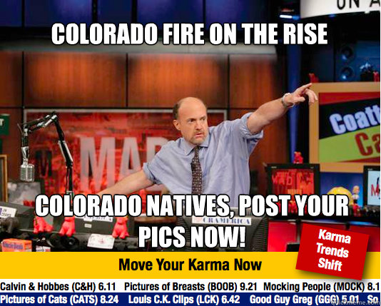 Colorado fire on the rise  Colorado natives, post your pics now! - Colorado fire on the rise  Colorado natives, post your pics now!  Mad Karma with Jim Cramer
