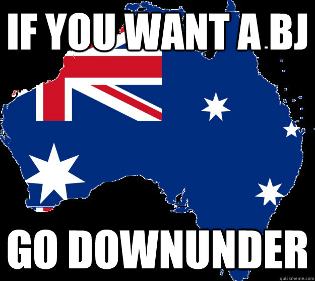 If you want a BJ Go Downunder