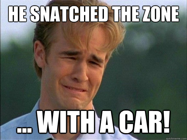 He snatched the zone ... with a car! - He snatched the zone ... with a car!  Dawson Sad