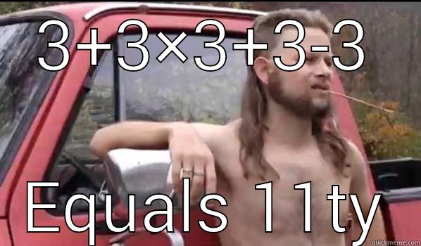 3+3×3+3-3 EQUALS 11TY Almost Politically Correct Redneck